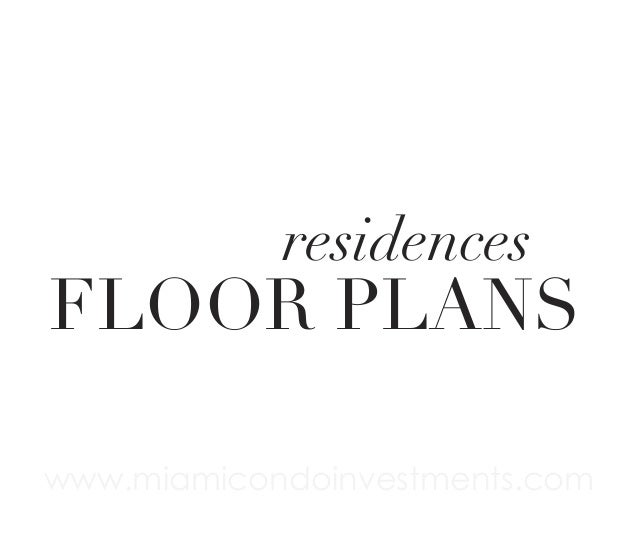 residences  FLOOR PLANS www.miamicondoinvestments.com