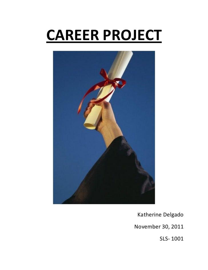 CAREER PROJECT           Katherine Delgado          November 30, 2011                   SLS- 1001