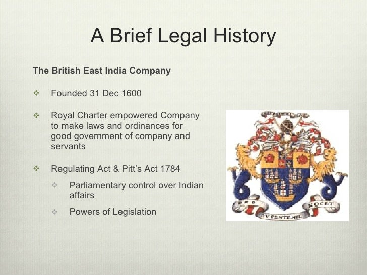 A Brief Legal History <ul><li>The British East India Company </li></ul><ul><li>Founded 31 Dec 1600 </li></ul><ul><li>Royal...