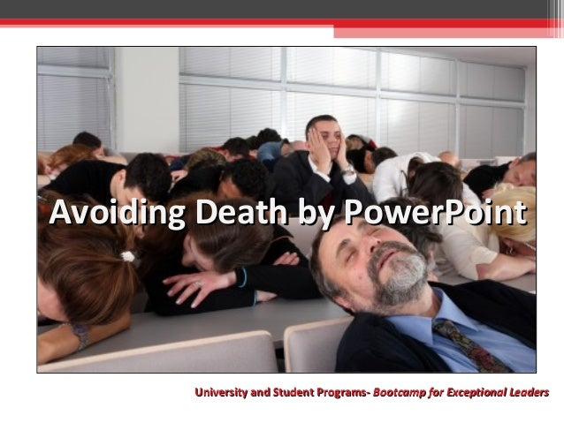 Avoiding Death by PowerPointAvoiding Death by PowerPoint University and Student Programs-University and Student Programs- ...