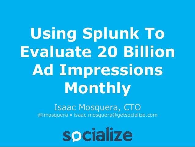 SplunkLive! San Francisco Dec 2012 - Socialize
