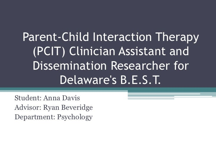 Parent-Child Interaction Therapy    (PCIT) Clinician Assistant and    Dissemination Researcher for         Delawares B.E.S...