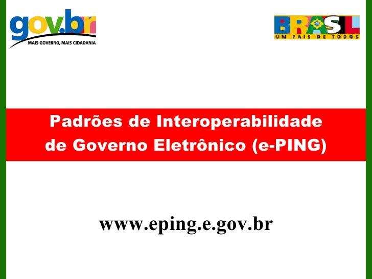 Padrões de Interoperabilidade de Governo Eletrônico (e-PING) www.eping.e.gov.br