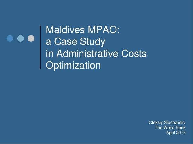 Maldives MPAO:a Case Studyin Administrative CostsOptimizationOleksiy SluchynskyThe World BankApril 2013