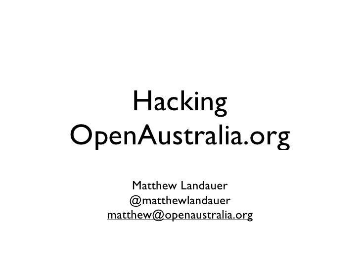 Hacking OpenAustralia.org       Matthew Landauer       @matthewlandauer   matthew@openaustralia.org