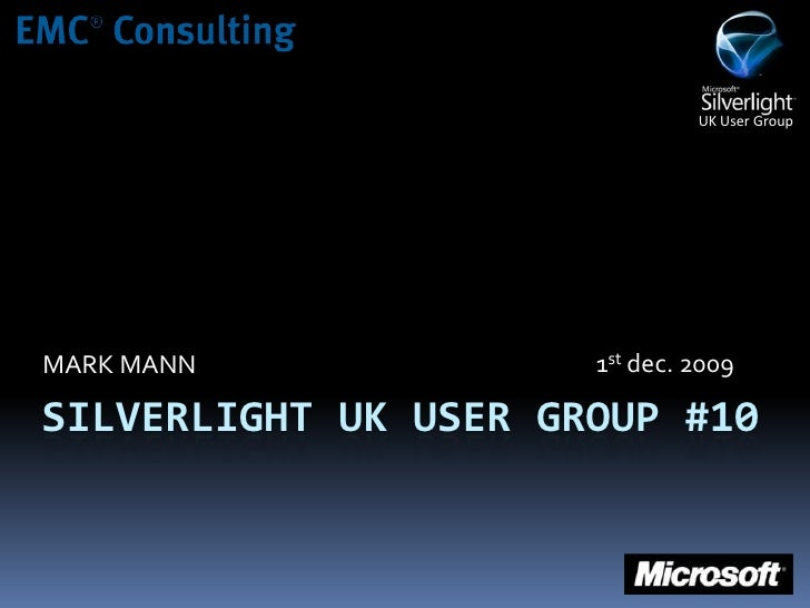 SILVERLIGHT UK USER GROUP #10<br />MARK MANN<br />1stdec. 2009<br />
