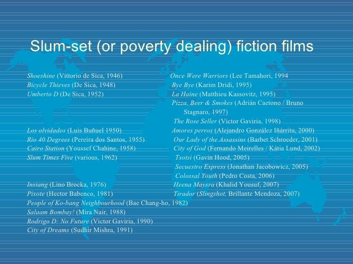 Slum-set (or poverty dealing) fiction films <ul><li>Shoeshine  (Vittorio de Sica, 1946)   Once Were Warriors  (Lee Tamahor...