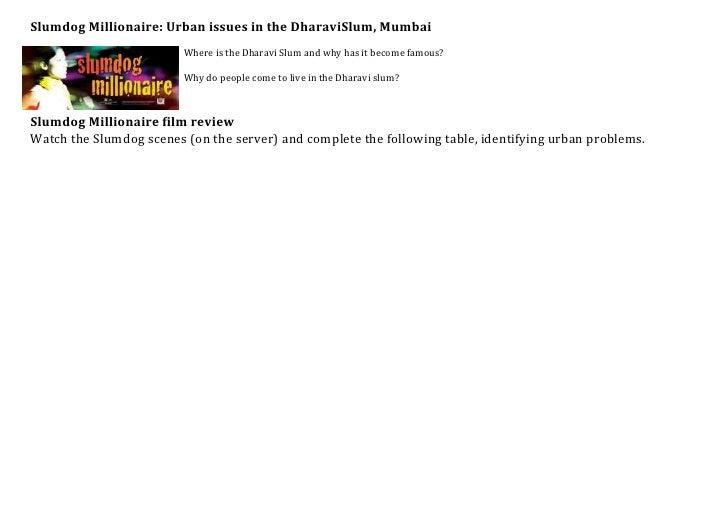 Slumdog Millionaire: Urban issues in the DharaviSlum, Mumbai                         Where is the Dharavi Slum and why has...