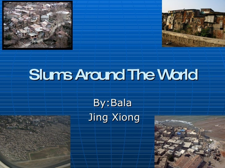 Slums Around The World By:Bala Jing Xiong