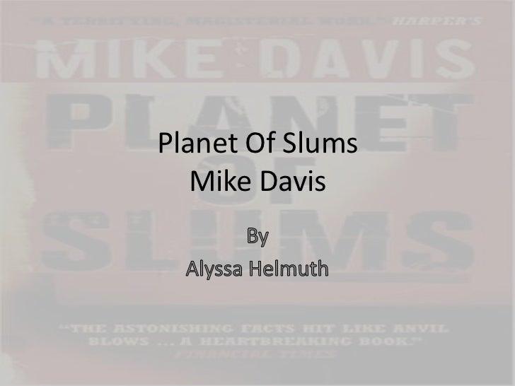 Planet Of SlumsMike Davis<br />By<br />Alyssa Helmuth <br />