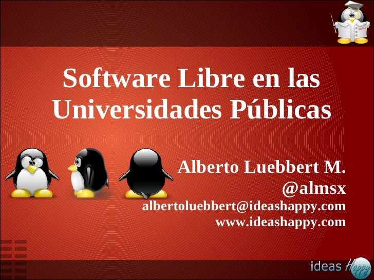 Software Libre en lasUniversidades Públicas            Alberto Luebbert M.                        @almsx       albertolueb...