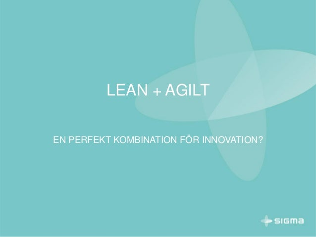 LEAN + AGILT EN PERFEKT KOMBINATION FÖR INNOVATION?