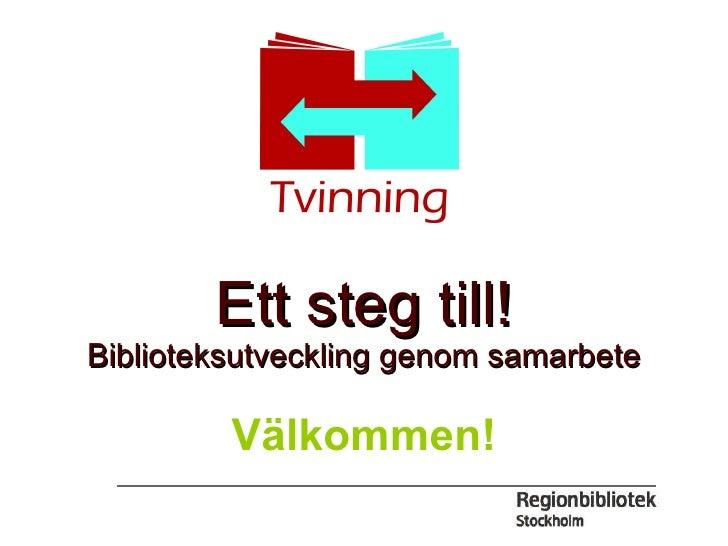 Ett steg till! Biblioteksutveckling genom samarbete Välkommen!