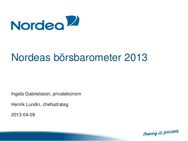 Nordeas börsbarometer 2013Ingela Gabrielsson, privatekonomHenrik Lundin, chefsstrateg2013-04-09