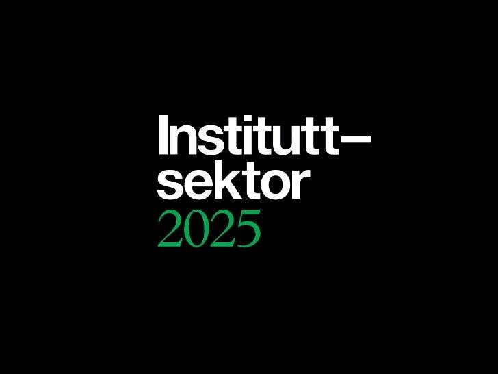 Sluttpresentasjon instituttsektor 2025 6 grupper 22 juni 2010