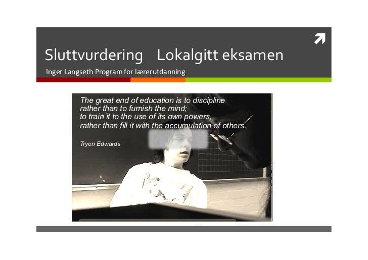 ì Sluttvurdering    Lokalgitt eksamen Inger Langseth Program for lærerutdanning              The ...