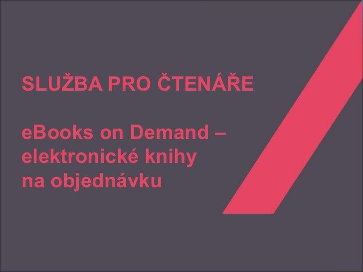 SLUŽBA PRO ČTENÁŘEeBooks on Demand –elektronické knihyna objednávku