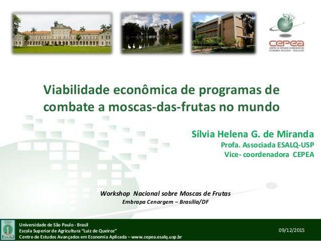 Viabilidade econômica de programas de combate a moscas-das-frutas no mundo Sílvia Helena G. de Miranda Profa. Associada ES...