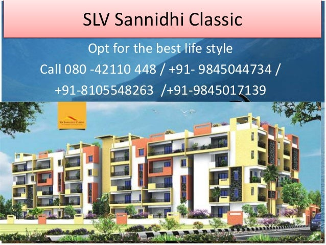 SLV Sannidhi Classic Opt for the best life style Call 080 -42110 448 / +91- 9845044734 / +91-8105548263 /+91-9845017139