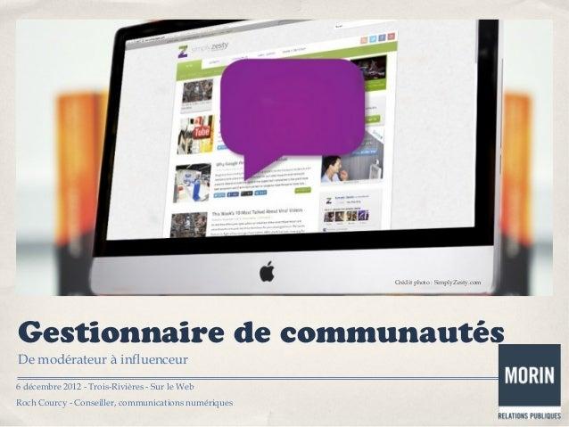 Crédit photo : SimplyZesty.comGestionnaire de communautésDe modérateur à influenceur6 décembre 2012 - Trois-Rivières - Sur...