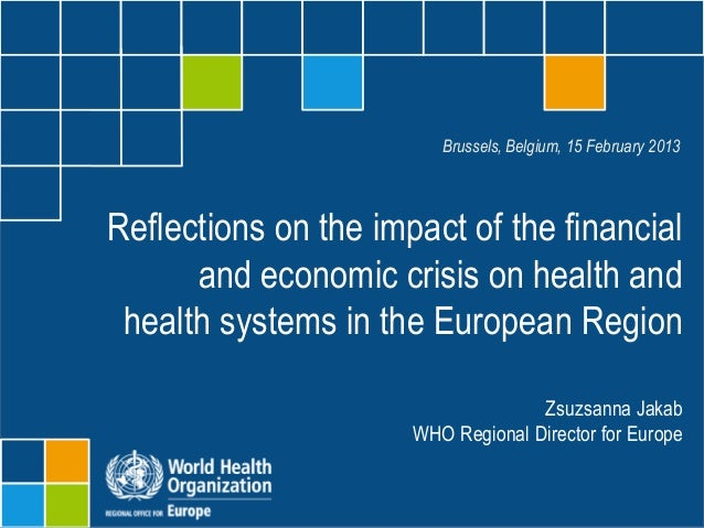 Brussels, Belgium, 15 February 2013Reflections on the impact of the financial      and economic crisis on health and healt...