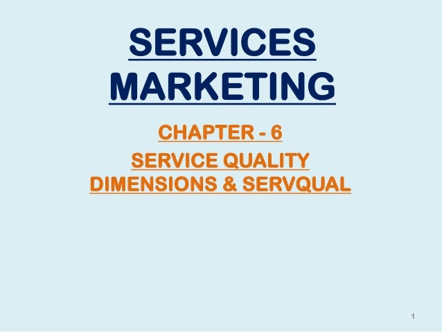 SERVICES MARKETING CHAPTER - 6 SERVICE QUALITY DIMENSIONS & SERVQUAL 1