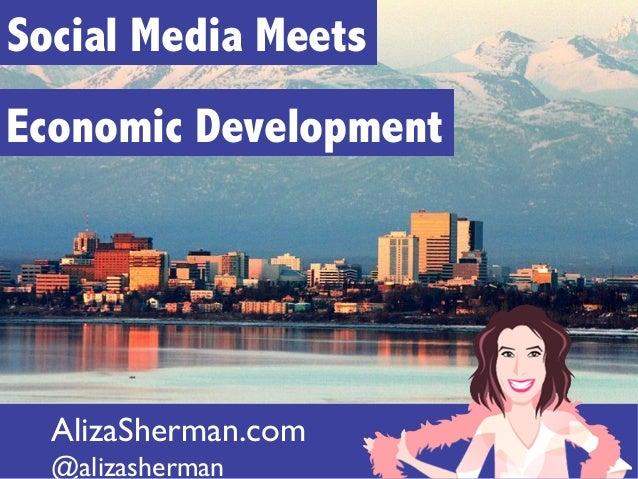 Social Media MeetsEconomic Development AlizaSherman.com     @alizasherman
