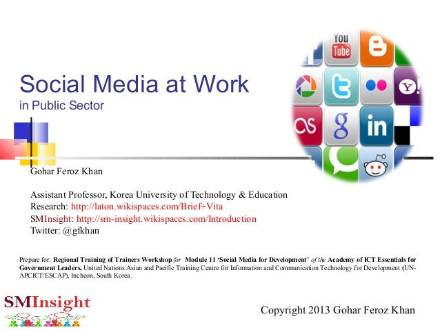 Social Media at Workin Public SectorGohar Feroz KhanAssistant Professor, Korea University of Technology & EducationResearc...