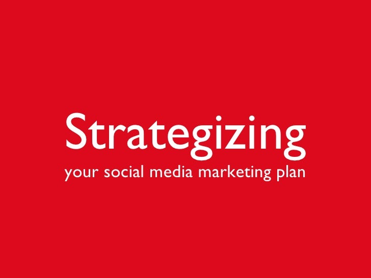 Strategizing your social media marketing plan