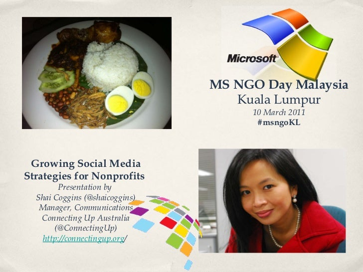 MS NGO Day Malaysia Kuala Lumpur 10 March 2011 #msngoKL Growing Social Media Strategies for Nonprofits  Presentation by  S...