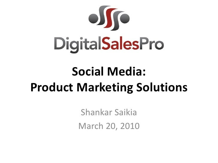 Social Media: Product Marketing Solutions         Shankar Saikia         March 20, 2010