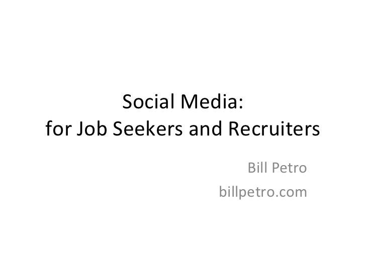 Social Media: for Job Seekers and Recruiters Bill Petro billpetro.com