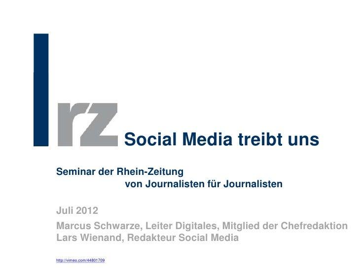 Social Media treibt unsSeminar der Rhein-Zeitung             von Journalisten für JournalistenJuli 2012Marcus Schwarze, Le...