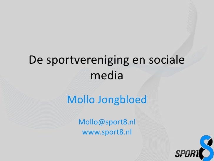 De sportvereniging en sociale           media       Mollo Jongbloed         Mollo@sport8.nl          www.sport8.nl