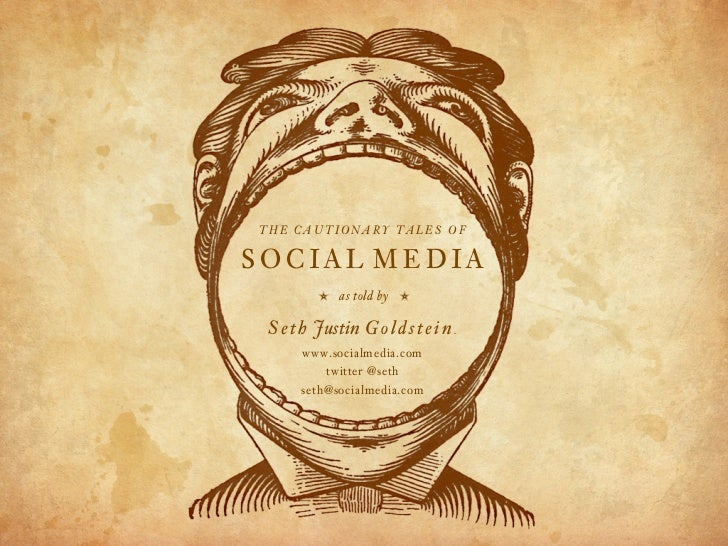 THE CAUTIONARY TALES OF  SOCIAL MEDIA          b   as told by    b  S e t h Justin G o l d s t e i n .        www.socialme...