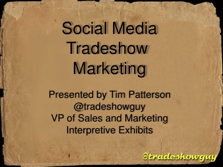 Social Media<br />Tradeshow <br />Marketing<br />Presented by Tim Patterson<br />@tradeshowguy<br />VP of Sales and Market...