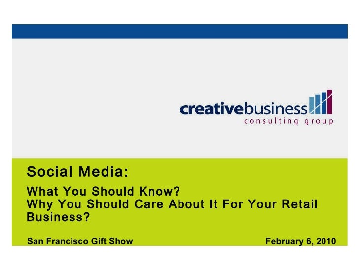 Social Media:  What You Should Know?  Why You Should Care About It For Your Retail Business? San Francisco Gift Show Febru...