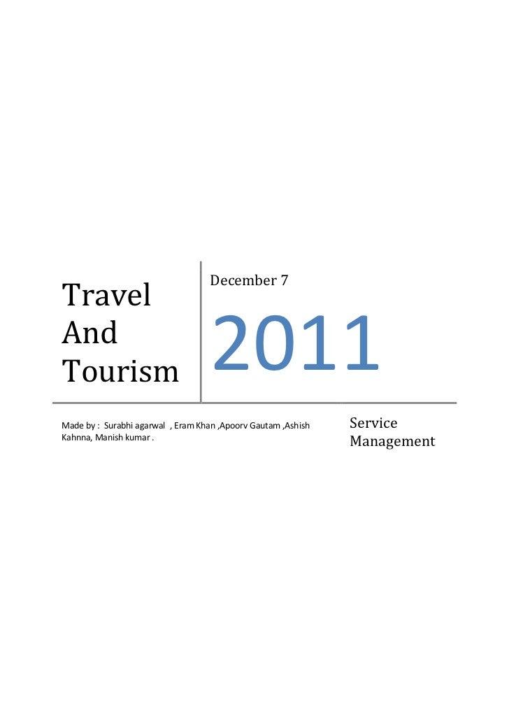 December 7TravelAndTourism                            2011Made by : Surabhi agarwal , Eram Khan ,Apoorv Gautam ,Ashish   S...