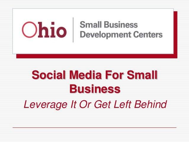 Social Media For Small        BusinessLeverage It Or Get Left Behind
