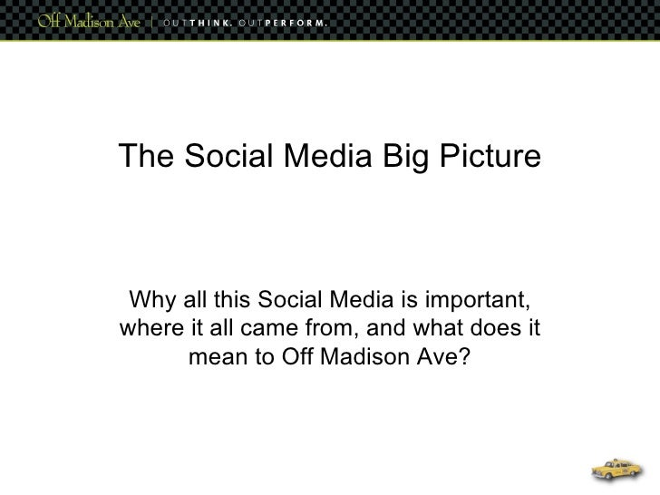 The Social Media Big Picture Why all this Social Media is important, where it all came from, and what does it mean to Off ...