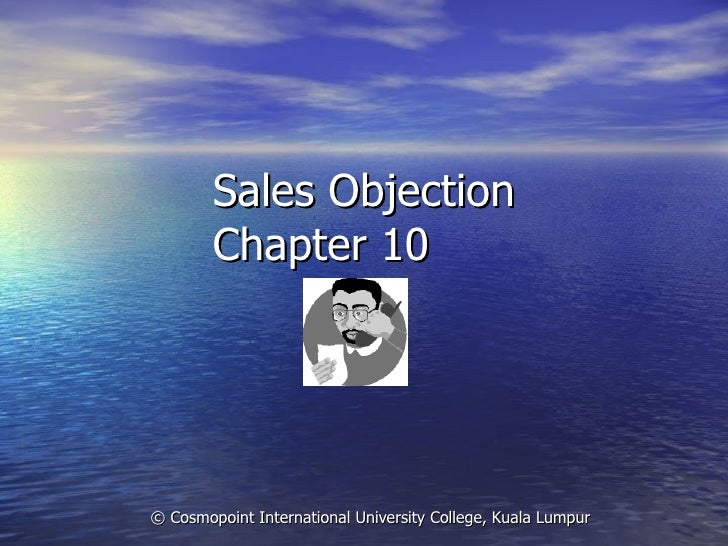 Sales Objection Chapter 10 © Cosmopoint International University College, Kuala Lumpur