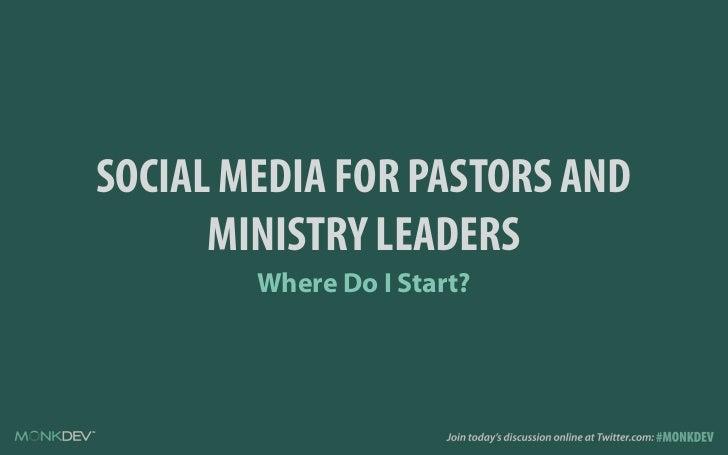 SOCIAL MEDIA FOR PASTORS AND      MINISTRY LEADERS        Where Do I Start?