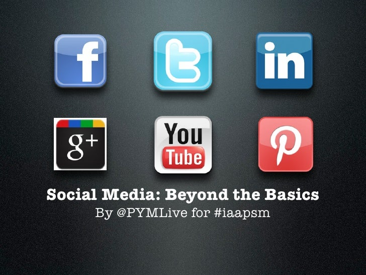 Social Media: Beyond the Basics     By @PYMLive for #iaapsm