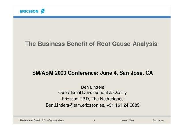 1 June 4, 2003 Ben LindersThe Business Benefit of Root Cause Analysis The Business Benefit of Root Cause Analysis SM/ASM 2...