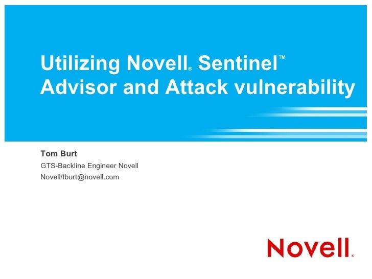 Utilizing Novell Sentinel      ®                                    ™    Advisor and Attack vulnerability   Tom Burt GTS-B...