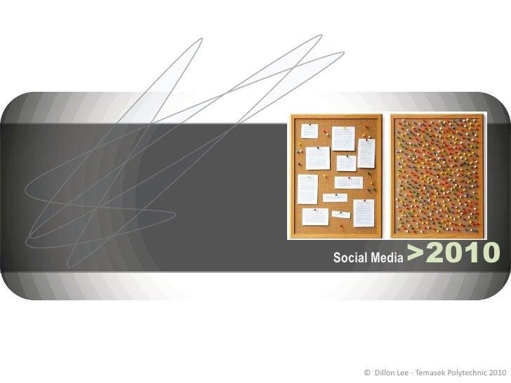 Social Media >2010<br />©  Dillon Lee - Temasek Polytechnic 2010<br />