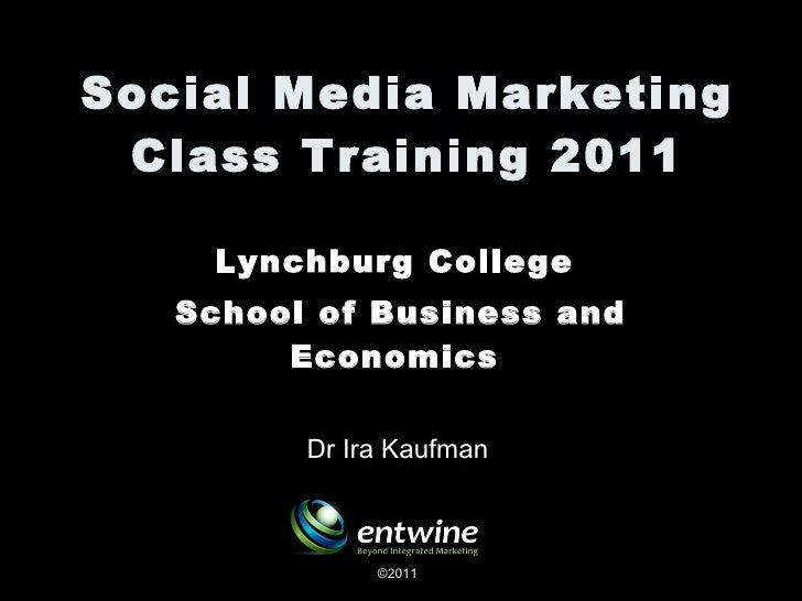 Social Media Marketing Class Training 2011 Lynchburg College  School of Business and Economics  ©2011 Dr Ira Kaufman