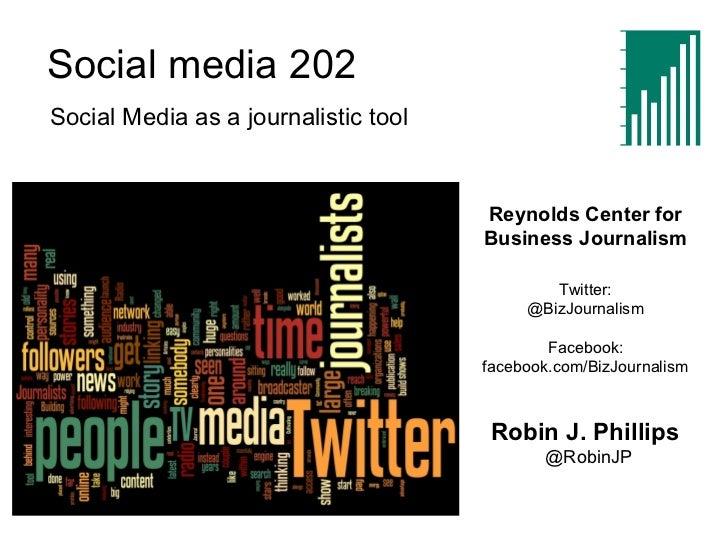 Social media 202 Reynolds Center for Business Journalism Twitter: @BizJournalism Facebook: facebook.com/BizJournalism Robi...