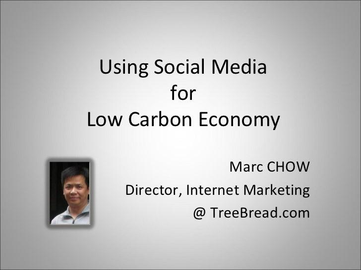 Using Social Media         forLow Carbon Economy                   Marc CHOW   Director, Internet Marketing              @...