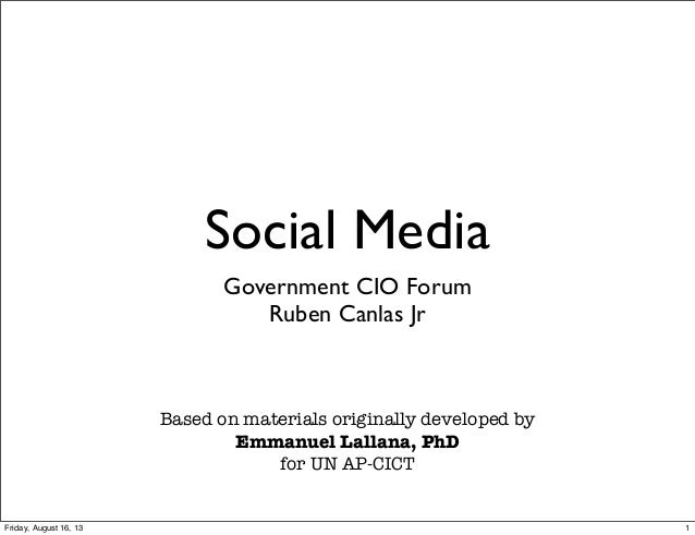 Social Media Government CIO Forum Ruben Canlas Jr Based on materials originally developed by Emmanuel Lallana, PhD for UN ...